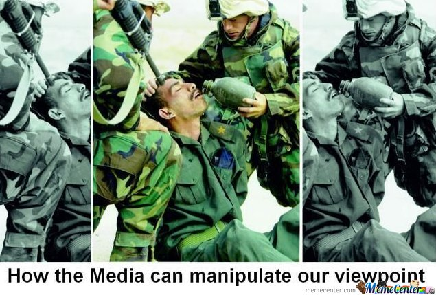From http://www.memecenter.com/fun/103525/How-The-Media-Can-Manipulate-Our-Viewpoint